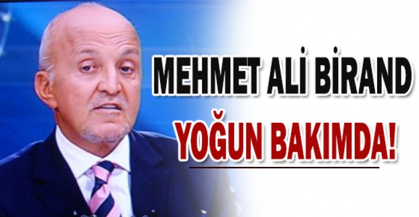 Kanal D Ana Haber sunucusu Mehmet Ali Birand, Amerikan Hastanesi'nde yoğun bakıma alındı