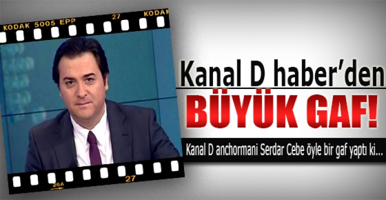 Kanal D haber'den büyük gaf