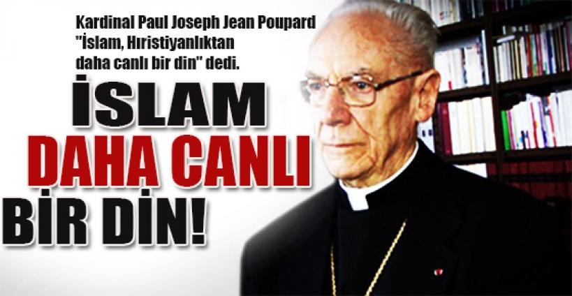 Kardinal: 'İslam, Hıristiyanlık'tan daha canlı'