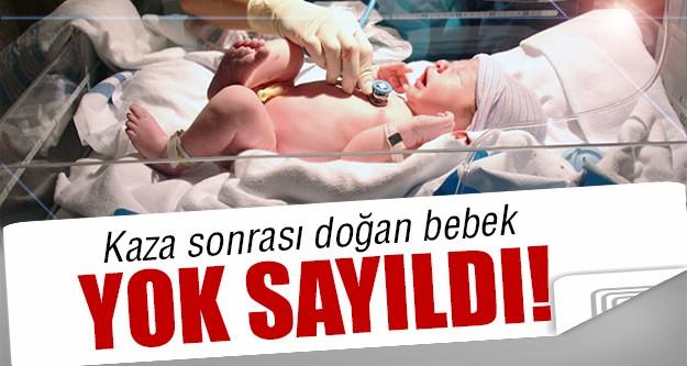 Kazada doğdu öldü ama insan sayılmadı!
