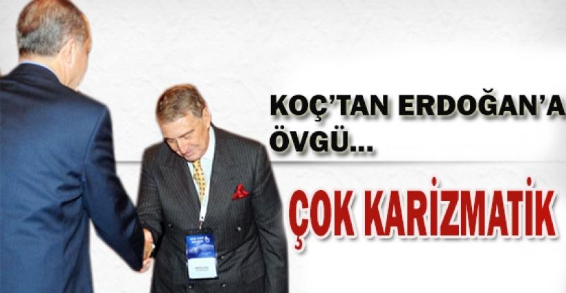 Koç Erdoğan'a övgü yağdırdı!
