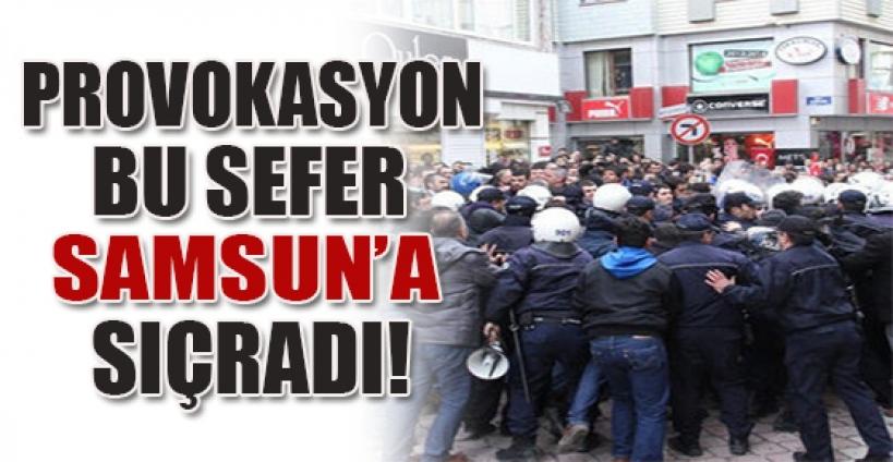 Korkulan oldu, provokasyon Samsun'a sıçradı!