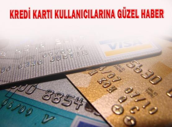 Kredi kartı kullanıcılarına güzel haber