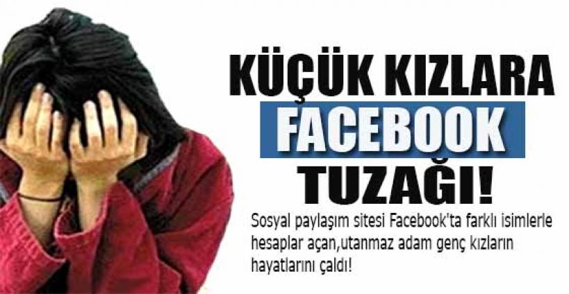 Küçük kızlara Facebook'tan tuzak kurdu!
