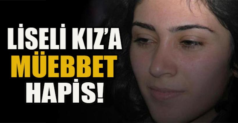 Liseli kıza gizli tanık ifadesiyle ömür boyu hapis cezası