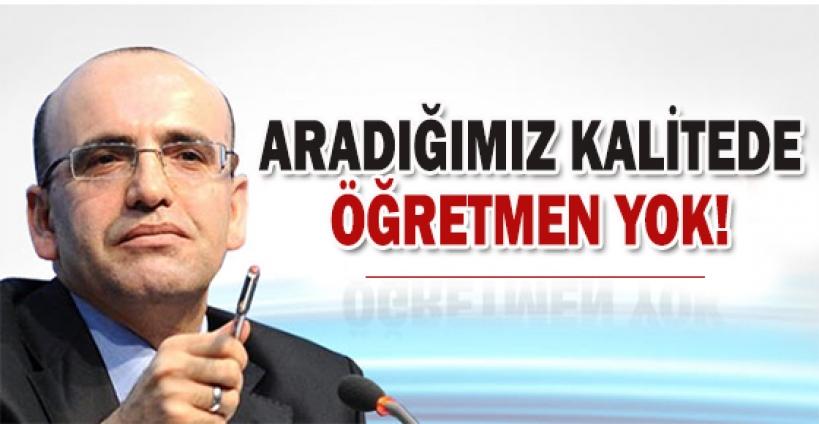 Mehmet Şimşek: İstediğimiz kalitede öğretmen yok