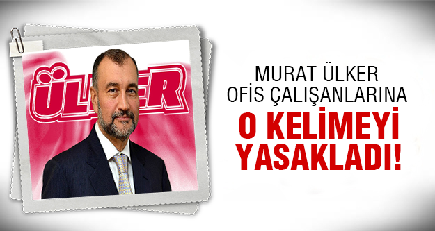 Murat Ülker'den ilginç yasak!