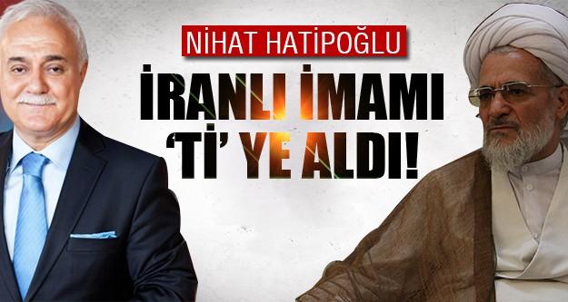 Nihat Hatipoğlu İranlı imamı 'ti'ye aldı