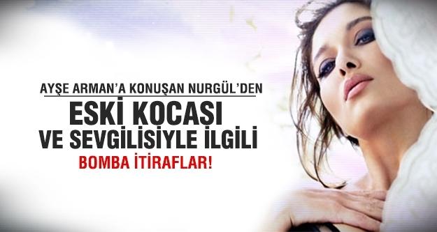 Nurgül Ayşe Arman'a konuştu!