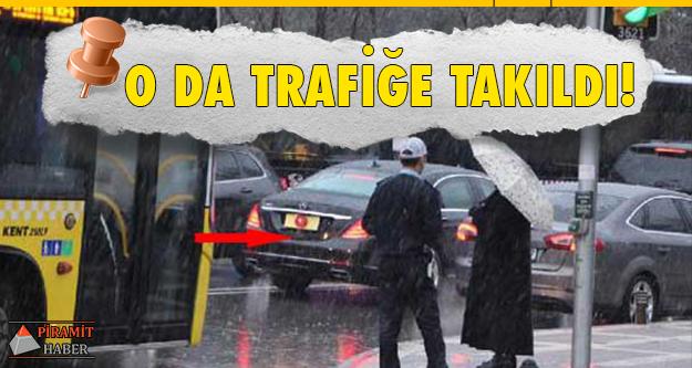 O da İstanbul trafiğine takıldı!