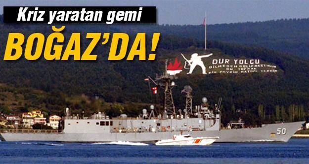 O gemi Boğaz'da!