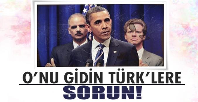 Obama:Onu Gidin Türklere Sorun..