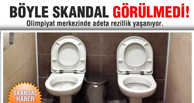 Olimpiyat merkezinde tuvalet skandalı!