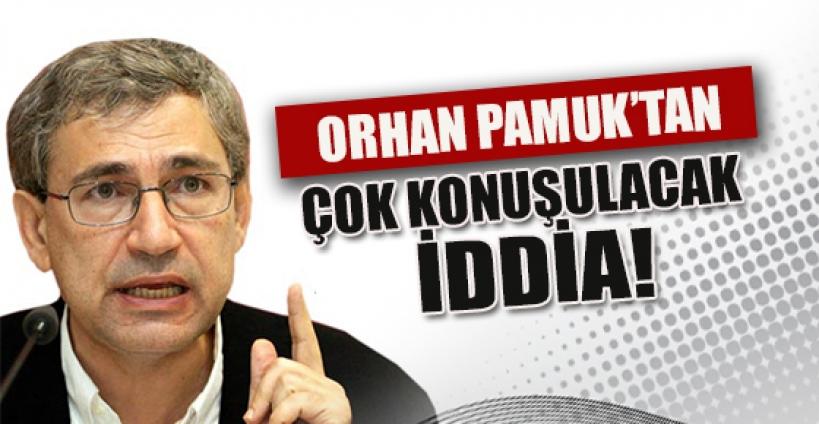 Orhan Pamuk'un iddiası konuşuluyor