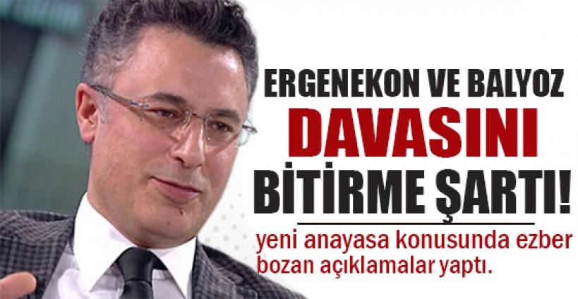Osman Can'ın Ergenekon ve Balyoz'u bitirme şartı