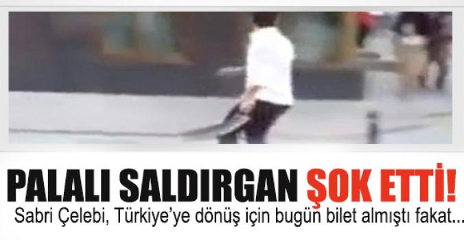 Palalı saldırgan Türkiye'ye dönmedi!