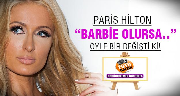 Paris Hilton 'Barbie' oldu