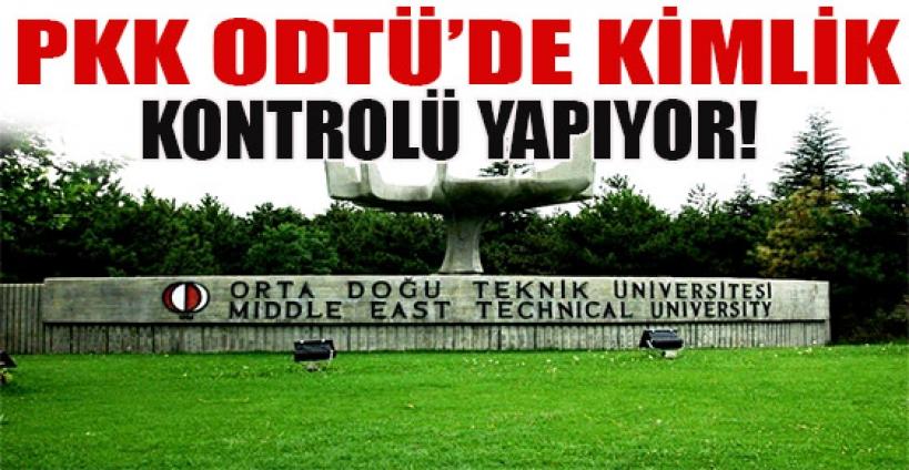 PKK, ODTÜ'de kimlik kontrolü yapıyor