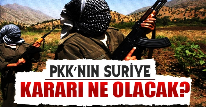 PKK Suriye'ye kararı ne olacak!