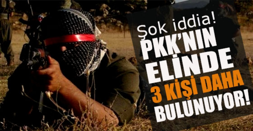 PKK'nın elinde hâlâ 3 vatandaş var