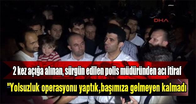 Polis Aksoy: Yolsuzluk Operasyonu Yaptık, Başımıza Gelmeyen Kalmadı