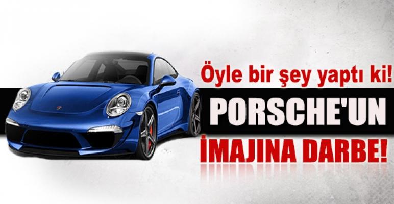 Porsche'un imajına darbe!