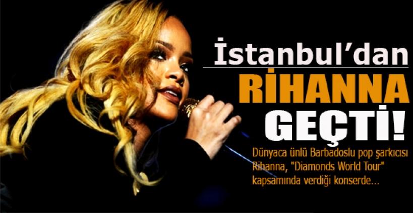 Rihanna İstanbul'da konser verdi