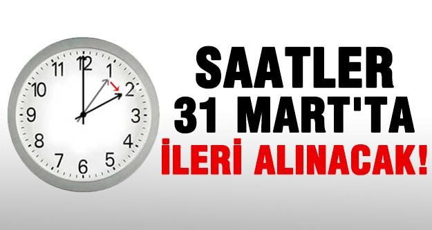 Saatler 31 Mart'ta bir saat ileri alınacak!