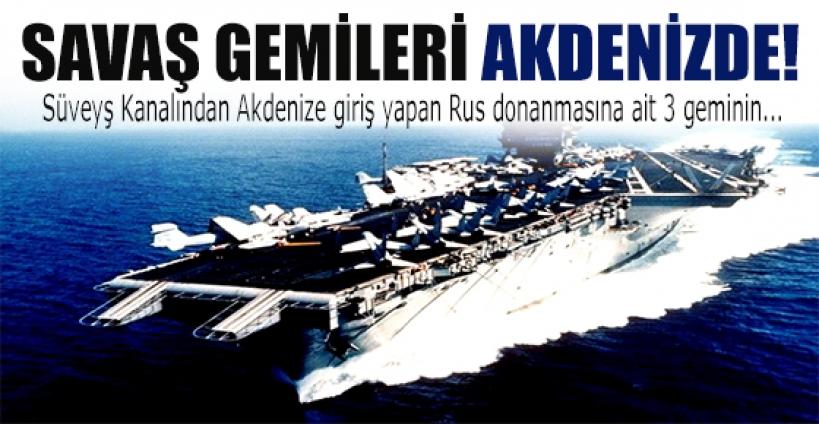Savaş gemileri Akdeniz'e indi!