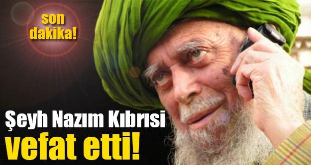 Şeyh Nazım Kıbrısi yaşamını yitirdi!