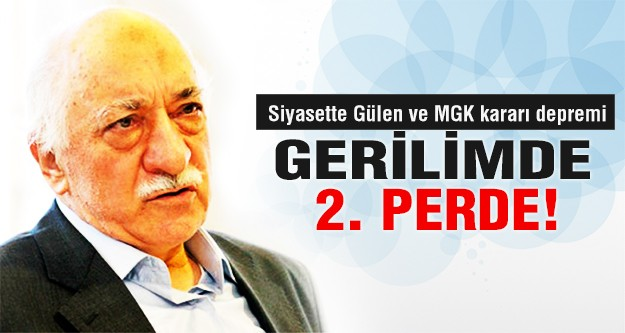 Siyasette Gülen ve MGK kararı depremi
