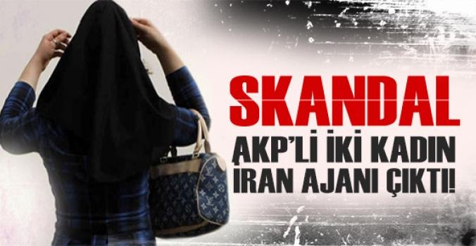 SKANDAL..AK Partili 2 kadın İran ajanı çıktı!