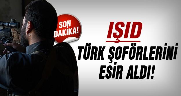 Son dakika... 28 Türk şoförü esir alındı!