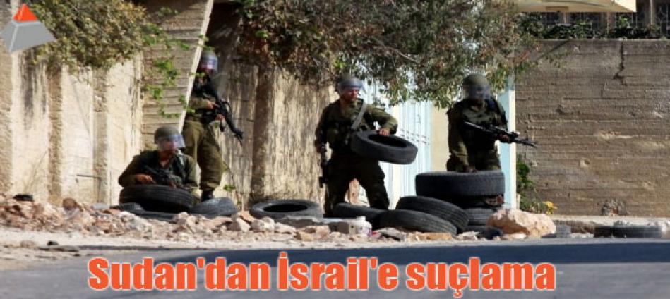 Sudan'dan İsrail'e suçlama