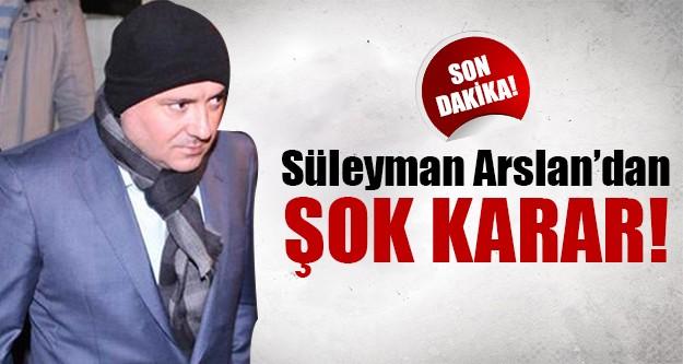 Süleyman Arslan istifa etti!