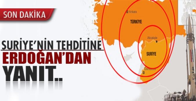 Suriye'nin tehdidine Erdoğan'dan yanıt geçikmedi!