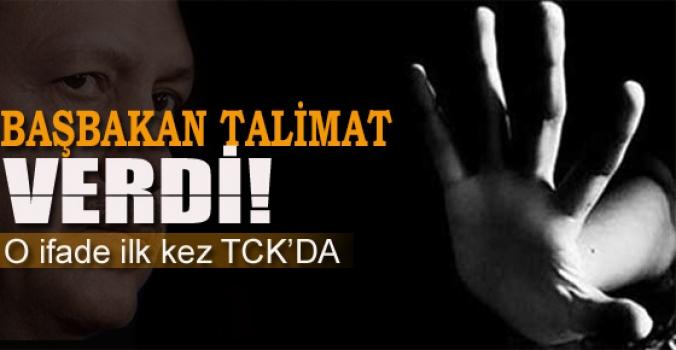 Talimat Başbakan'dan geldi. O ifade ilk defa TCK'DA
