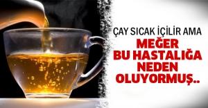 Çayı çok sıcak sevenlere uyarı!