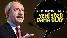 Kılıçdaroğlu'ndan yine olay cümle!