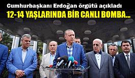 Cumhurbaşkanı Erdoğan örgütü açıkladı