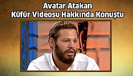 Avatar Atakan Küfür Videosu Hakkında Açıklama Yaptı !