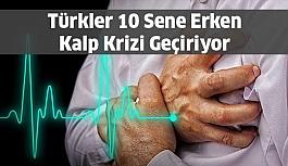 Türkler 10 Sene Erken Kalp Krizi Geçiriyor