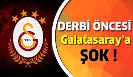 Derbi öncesinde Galatasaray'da şok!