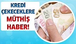 Kredi çekeceklere müthiş haber!