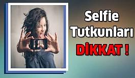 Selfie Tutkunları:Dikkat !