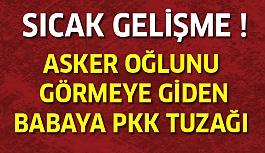 Son Dakika: Oğlunu görmeye giden babaya PKK tuzağı!