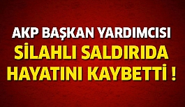 AKP Başkan Yardımcısı Silahlı Saldırıda Yaşamını Yitirdi