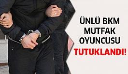 BKM Mutfak oyuncusu tutuklandı!