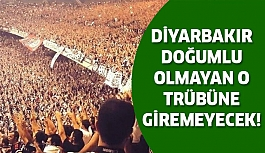 Diyarbakır doğumlu olmayan tribüne giremeyecek!
