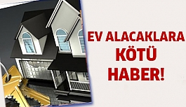 Ev alacaklara kötü haber! Fiyatta düşüş yok...